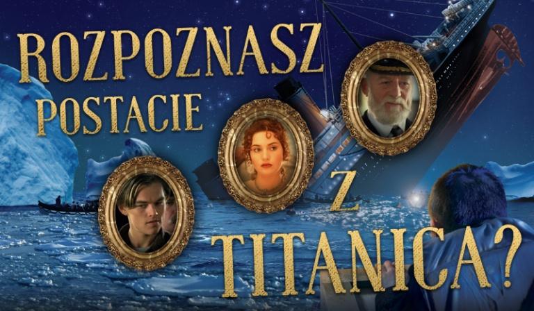 """Jak dobrze znasz postacie z filmu """"Titanic""""?"""