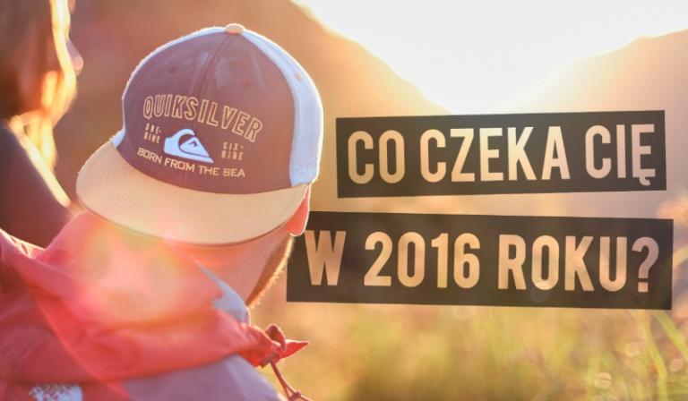 Jakie dwie rzeczy czekają Cię w 2016 roku?
