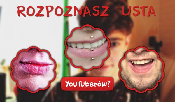 Czy rozpoznasz usta YouTuberów?