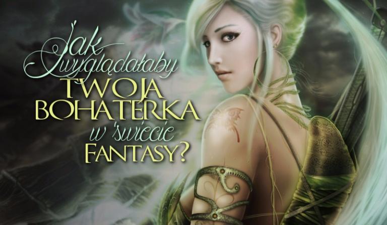 Jak wyglądałaby Twoja bohaterka fantasy?
