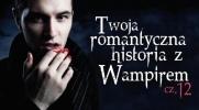 Twoja romantyczna przygoda z wampirem #12