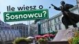 Ile wiesz o Sosnowcu?