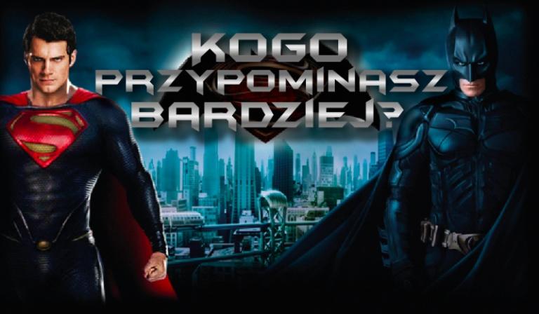 Kogo bardziej przypominasz: Supermana czy Batmana?