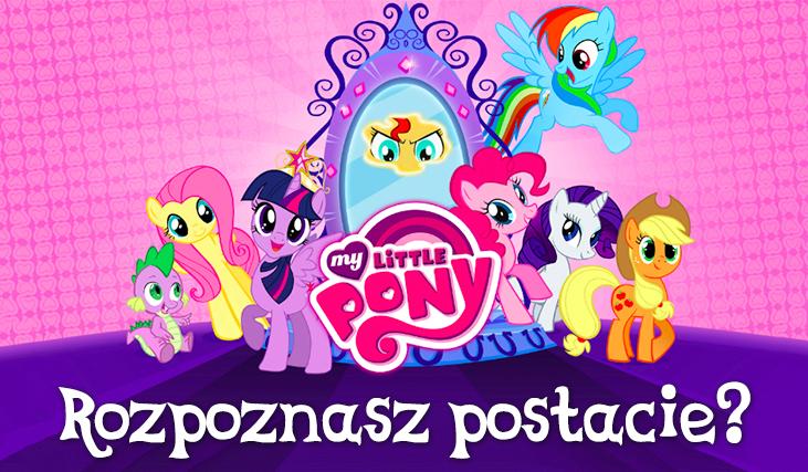 Czy uda Ci się rozpoznać wszystkie postacie z My Little Pony?