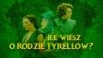 Ile wiesz o rodzie Tyrellów?