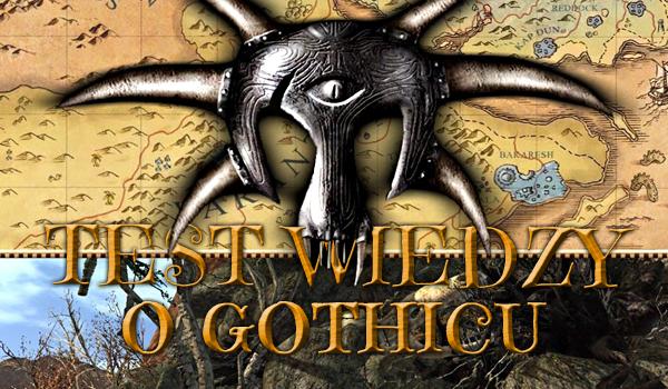 Wielki test wiedzy o Gothicu!