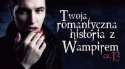 Twoja romantyczna przygoda z wampirem #13