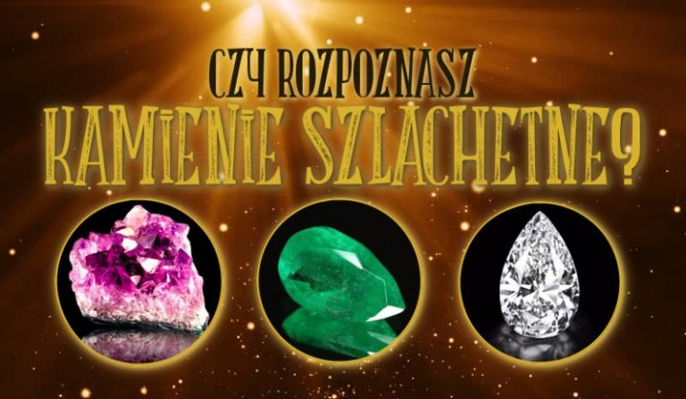 Czy rozpoznasz te kamienie szlachetne?