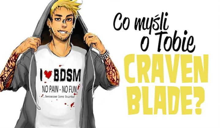 Co myśli o Tobie Craven Blade?