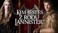 Kim jesteś z rodu Lannisterów?