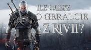 Ile wiesz o Geralcie z Rivii?
