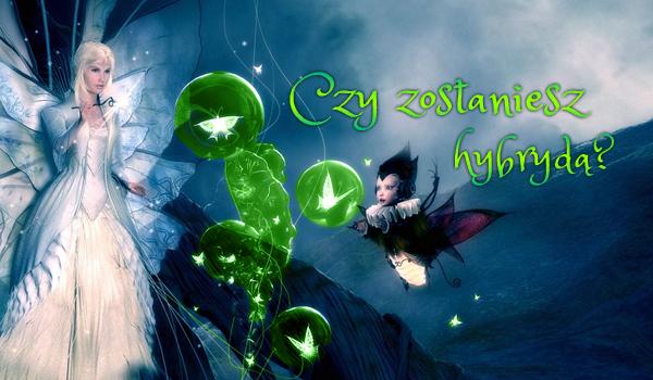 Czy zostaniesz hybrydą w magicznym świecie?