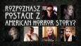 Czy poznasz postacie z American Horror Story?