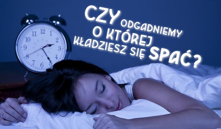 Czy odgadniemy, o której godzinie kładziesz się spać?