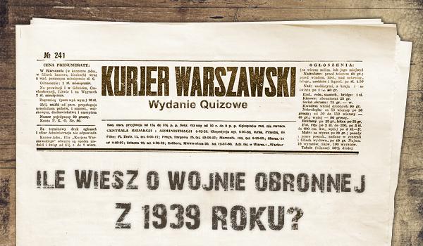 Ile wiesz o wojnie obronnej Polski z 1939 roku?