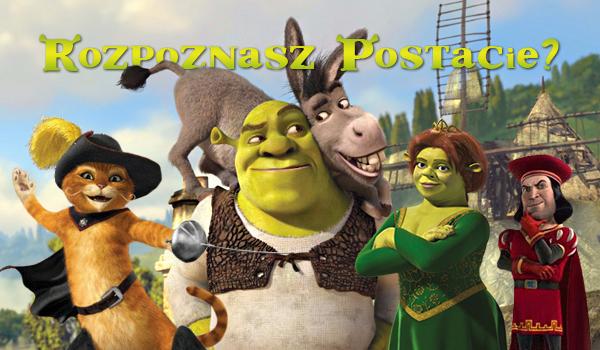 Czy rozpoznasz wszystkie postacie ze Shreka?
