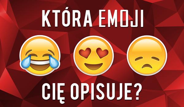 Która emoji Cię opisuje?