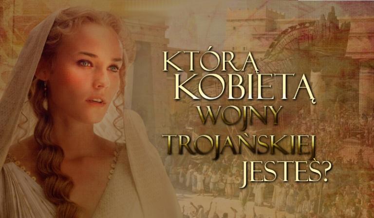 Jaką słynną kobietą z czasów Wojny Trojańskiej jesteś?