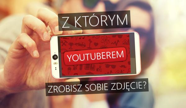 Z którym YouTuberem zrobisz sobie zdjęcie?
