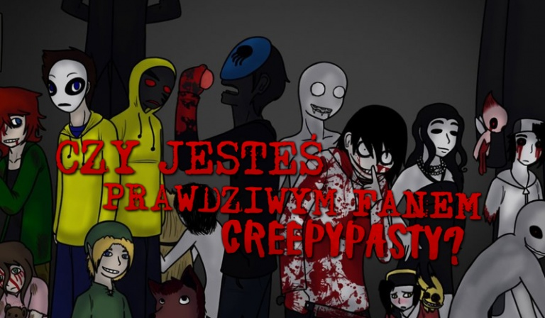 Czy jesteś prawdziwym fanem creepypasty?