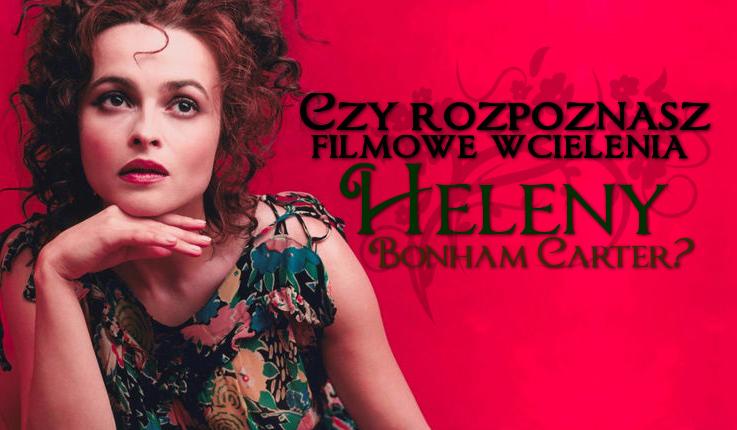 Czy rozpoznasz filmowe wcielenia Heleny Bonham Carter?