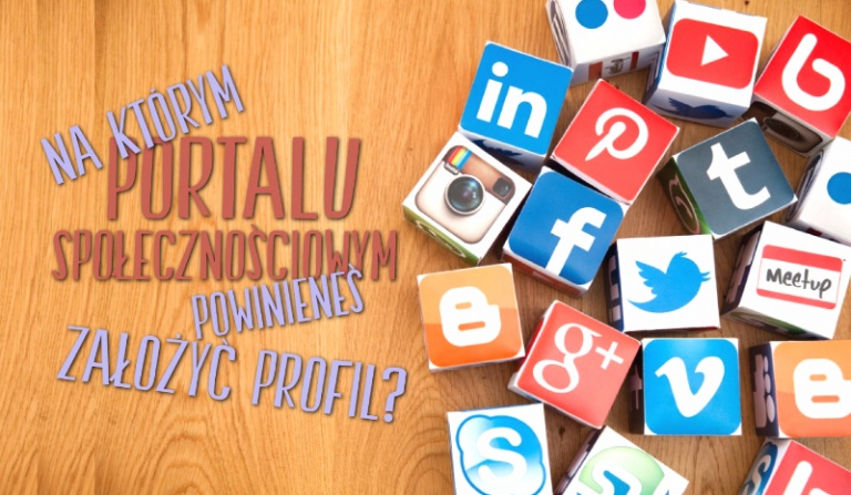 Na którym portalu społecznościowym powinieneś założyć profil?