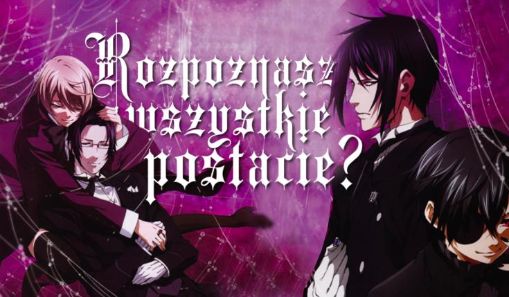 Czy rozpoznasz wszystkie postacie z Kuroshitsuji?