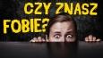 Czy znasz fobie?