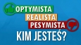 Jesteś optymistą, realistą czy pesymistą?