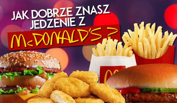 Jak dobrze znasz jedzenie z McDonald's?