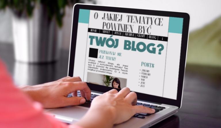 O jakiej tematyce powinien być Twój blog?