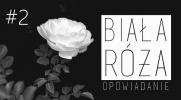 Biała Róża... #2