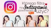 Jaki filtr powinieneś użyć do zdjęcia na Instagramie?
