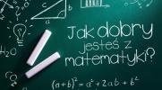 Jak dobry jesteś z matematyki?