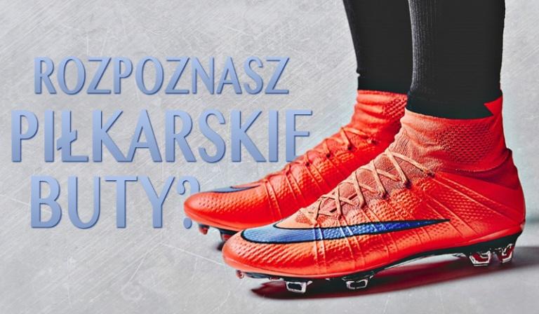 Czy rozpoznasz piłkarskie buty?
