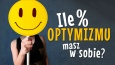 Ile procent optymizmu masz w sobie?