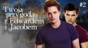 Twoja przygoda z Edwardem i Jacobem #2