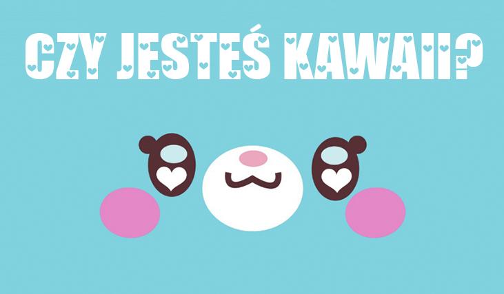 Czy jesteś Kawaii?