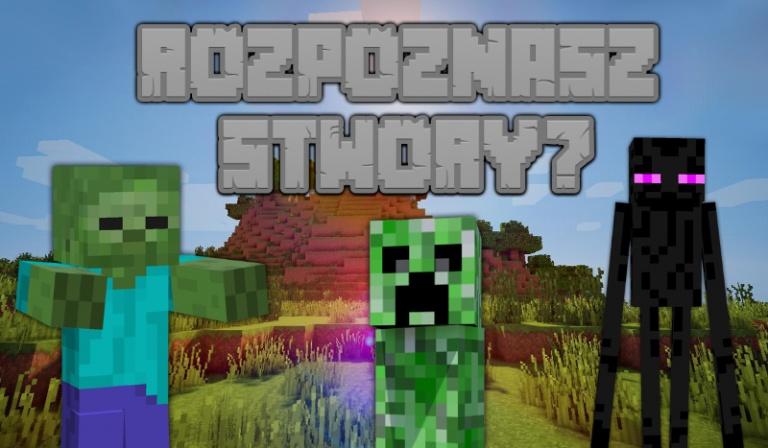 Czy rozpoznasz wszystkie stwory z Minecrafta?