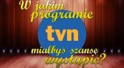 W jakim programie TVN miałbyś szanse wystąpić?