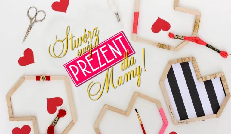 Stwórz swój własny prezent dla mamy!