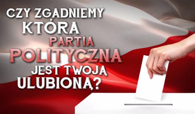 Czy zgadniemy, która polska partia polityczna jest Twoją ulubioną?