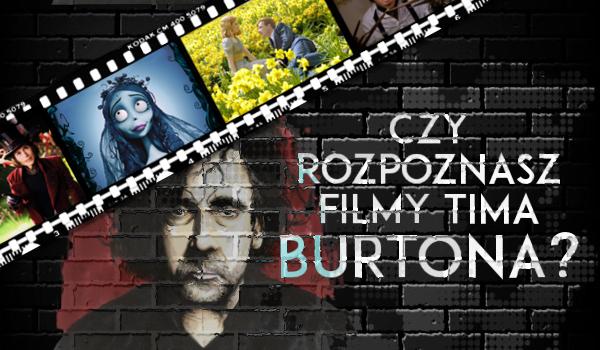 Czy rozpoznasz wszystkie filmy Tima Burtona?
