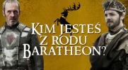 Kim jesteś z rodu Baratheonów?