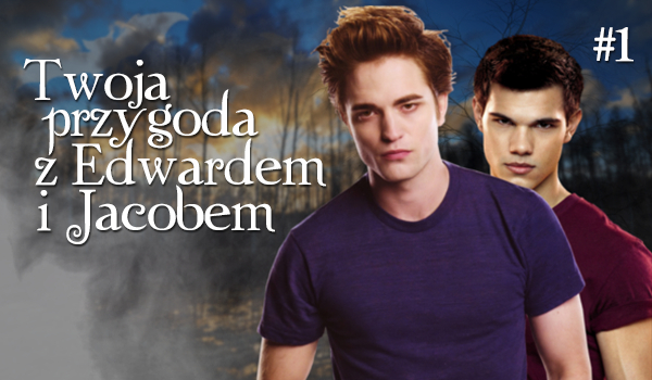 Twoja przygoda z Edwardem i Jacobem #1