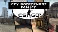 Czy znasz wszystkie mapy z CS:GO?