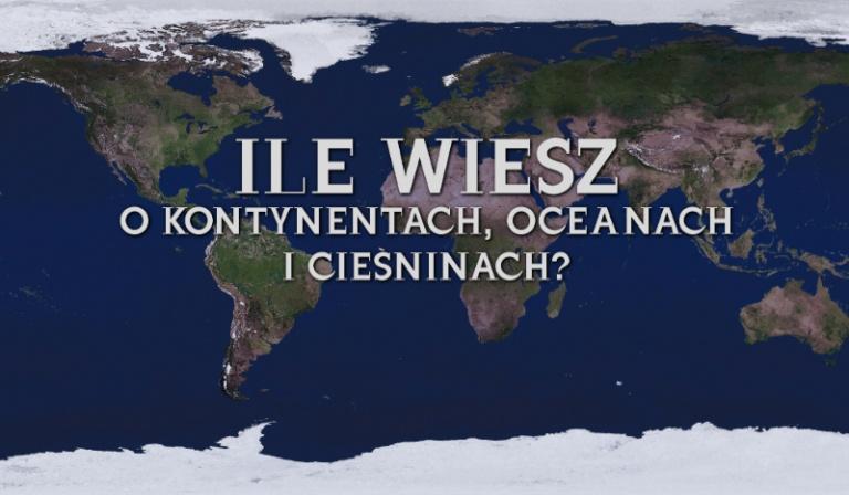 Ile wiesz o kontynentach, oceanach i cieśninach?