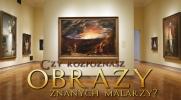 Czy rozpoznasz obrazy znanych malarzy?