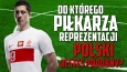 Do którego piłkarza reprezentacji Polski jesteś podobny?