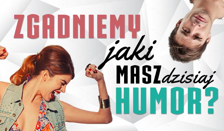 Czy zgadniemy, jaki masz dzisiaj humor?